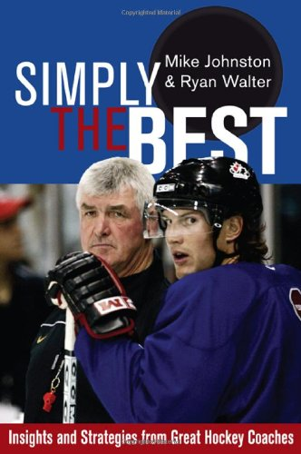 9781894974370: Simply the Best: Insights & Strategies From Great Hockey Coaches: 2nd Edition: Insights and Strategies from Great Hockey Coaches