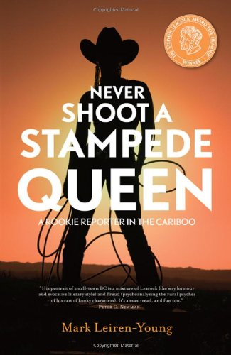 9781894974523: Never Shoot a Stampede Queen: A Rookie Reporter in the Cariboo