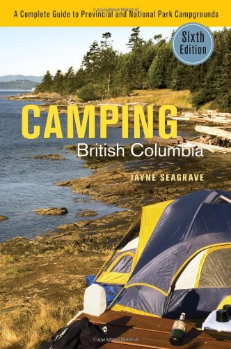 Camping British Columbia: A Complete Guide To Provincial And National Park Campgrounds ( Sixth Ed...