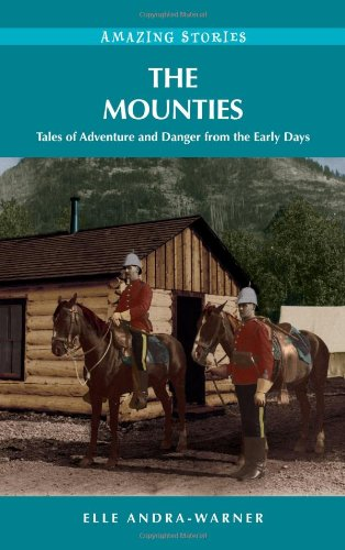 9781894974677: The Mounties: Tales of Adventure and Danger from the Early Days (Amazing Stories)