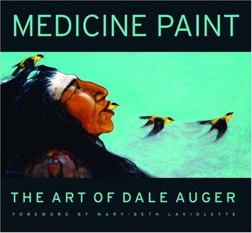 Medicine Paint: The Art of Dale Auger (Hardback): Dale Auger