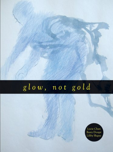 Glow, Not Gold: Barry Dupe, Libby Hague, Lucie Chan