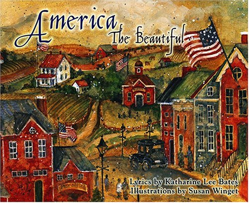 America the Beautiful: Lyrics by Katharine Lee: Katharine Lee Bates;