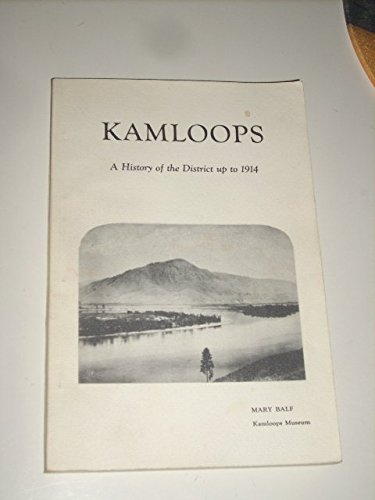9781895089011: Kamloops: A History of the District Up to 1914