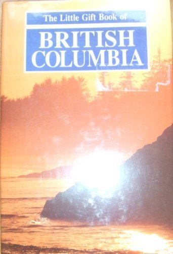 The Little Gift Book of British Columbia: No Author
