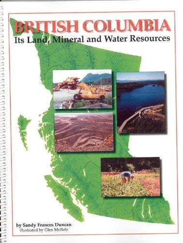 9781895110388: British Columbia: Its land, mineral and water resources