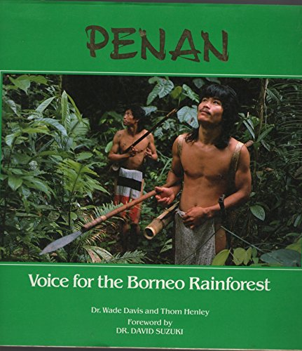 Penan: Voice for the Borneo Rain Forest (1895123070) by Wade Davis; Thom Henley