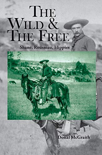 9781895166323: The Wild and the Free: Shane, Rousseau, Hippies