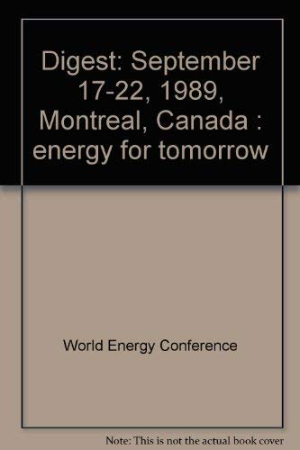 Digest: September 17-22, 1989, Montreal, Canada : energy for tomorrow: World Energy Conference