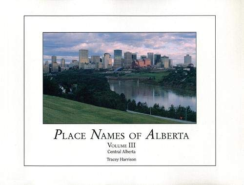PLACE NAMES OF ALBERTA VOL II: Tracey Harrison