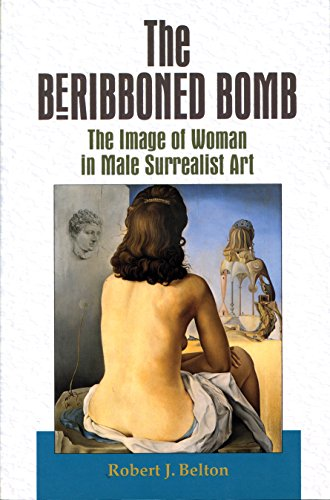 9781895176544: The Beribboned Bomb: The Image of Woman in Male Surrealist Art