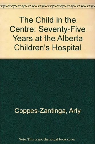 9781895176995: The Child in the Centre: Seventy-Five Years at the Alberta Children's Hospital