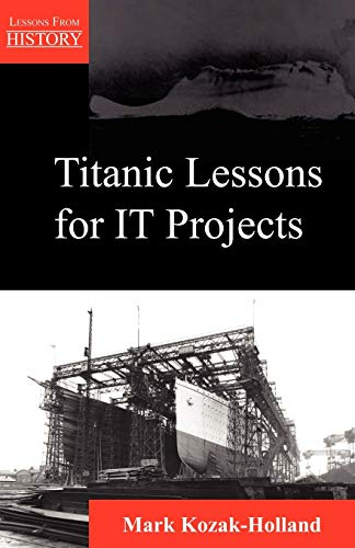 9781895186260: Titanic Lessons for It Projects (Lessons from History)