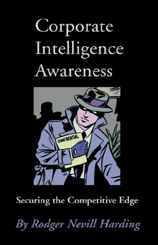 Corporate Intelligence Awareness: Securing the Competitive Edge: Rodger Nevill Harding