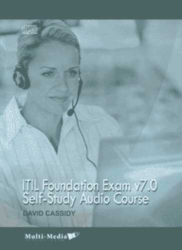 ITIL Foundation Exam v7.0 Self-Study Audio Course [Audio CDs] (9781895186666) by David Cassidy