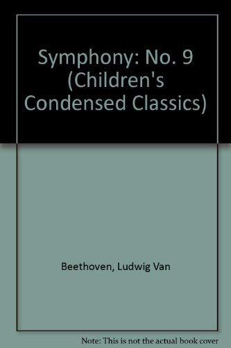 Symphony: No. 9 (Children's Condensed Classics): Beethoven, Ludwig Van