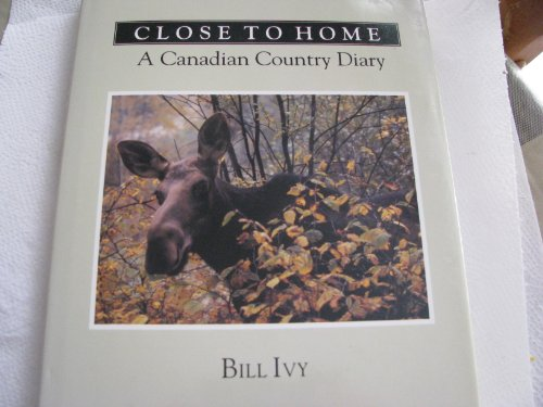 Close to Home: A Canadian Country Diary (1895246113) by Bill Ivy
