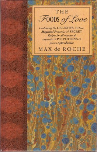 The Foods of Love Containing Delights, Vertues,: de Roche, Max