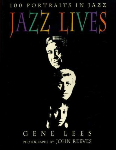 Jazz Lives: 100 Portraits in Jazz (Signed): Lees, Gene; photographs by John Reeves
