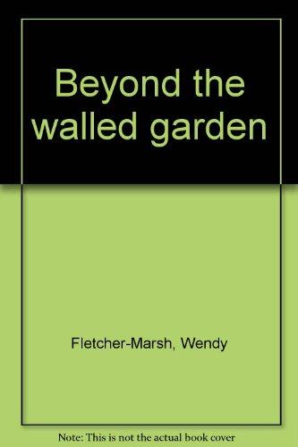 Beyond the walled garden: Fletcher-Marsh, Wendy