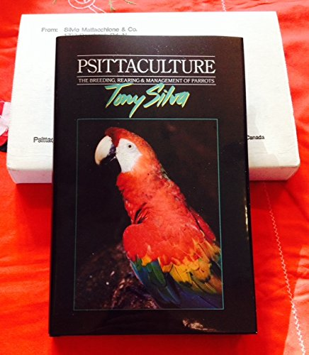 Psittaculture: Breeding, Rearing and Management of Parrots: Silva, Tony