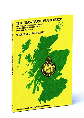 9781895288148: The Sawdust Fusiliers : The Canadian Forestry Corps in the Scottish Highlands in World War Two