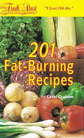201 Fat-Burning Recipes. Cathi Graham's Fresh Start Weight Loss Program: Cathi Graham