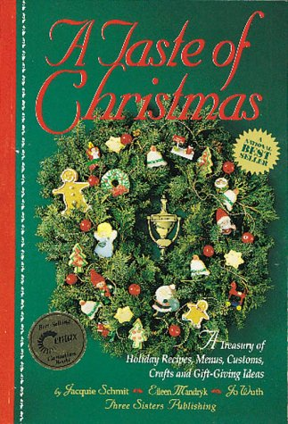 A Taste of Christmas: A Treasury of Holiday Recipes, Menus, Customs, Crafts and Gift-Giving Ideas: ...