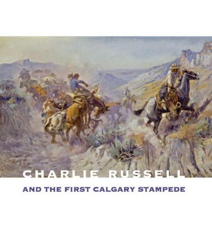 Charlie Russell and the First Calgary Stampede: Brian W. Dippie, Lorain Lounsberry
