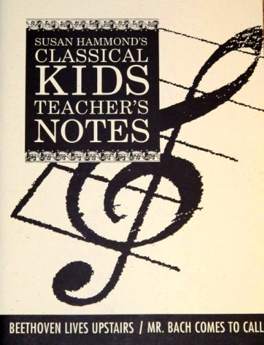 Beethoven Lives Upstairs/Mr. Bach Comes to Call: Teacher's Notes (Classical Kids Teacher's ...