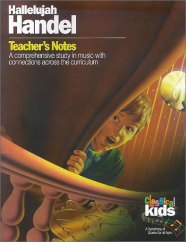 9781895404975: Hallelujah Handel Teacher's Notes (Grades K-8): A Comprehensive Study in Music with Connections Across the Curriculum (Classical Kids Teacher's Notes)