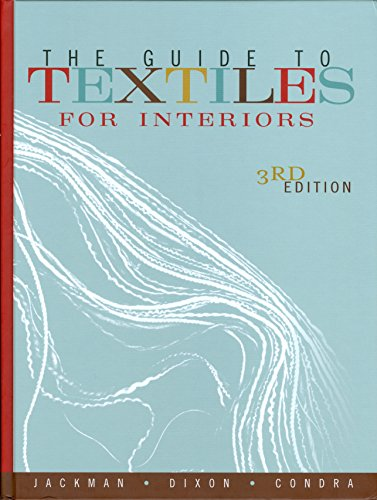 The Guide to Textiles for Interiors, 3rd: Jackman, Dianne;Dixon, Mary;Condra, Jill;Jackman, D.