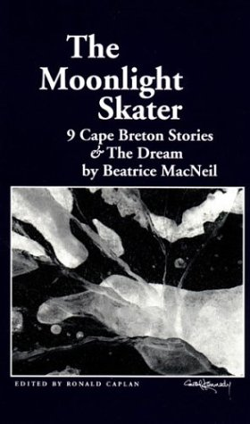 The moonlight skater: 9 Cape Breton stories & The dream: MacNeil, Beatrice