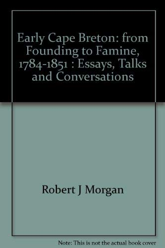 Early Cape Breton: From Founding to Famine, 1784-1851, Essays, Talks, and Conversations: Robert ...