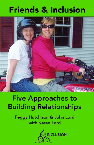 Friends & Inclusion: Five Approaches to Building Relationships: Peggy Hutchison, John Lord with...