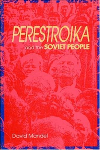 PERESTROIKA AND THE SOVIET PEOPLE: Rebirth of the Labour Movement.: MANDEL, David.