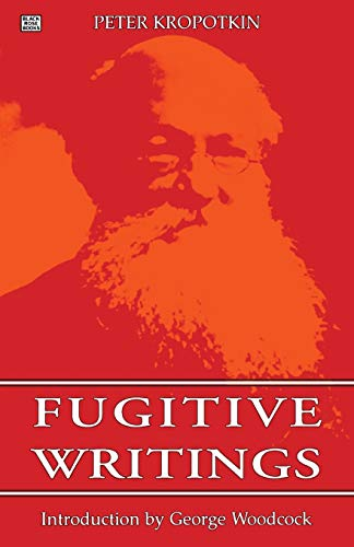 9781895431421: FUGITIVE WRITINGS (Collected Works of Peter Kropotkin,) (No 10)