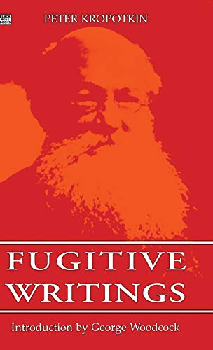9781895431438: FUGITIVE WRITINGS (Collected Works of Peter Kropotkin)