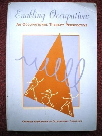 Enabling Occupation: An Occupational Therapy Perspective: Canadian Association of Occupational