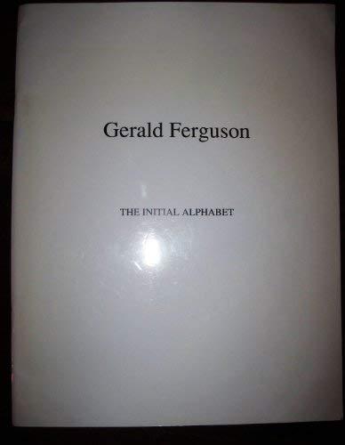 Gerald Ferguson: THE INITIAL ALPHABET: Gary Dufour, Gerald Ferguson