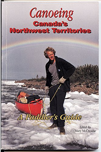 9781895465099: Canoeing Canada's Northwest Territories: A Paddler's Guide