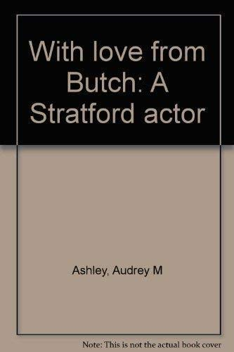 With love from Butch: A Stratford actor : biography