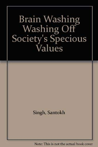 Brain Washing  Washing Off Society's Specious Values 9781895471205  What is brainwashing? Brainwashing is the indoctrinatiion of views and values on others without giving them an opportunity to question or critically analyse the same ...   Part 1, External Forces: Pleasures Involving Man ...