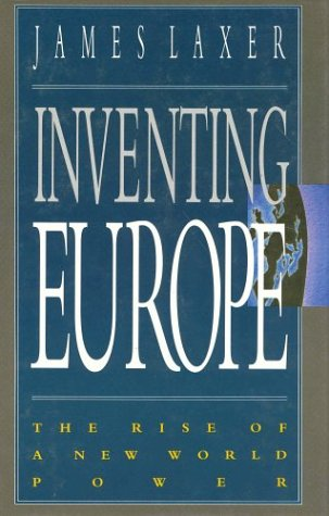 Inventing Europe : The Rise of a New World Power