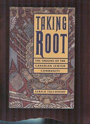Taking root: The origins of the Canadian Jewish community: Gerald J. J Tulchinsky