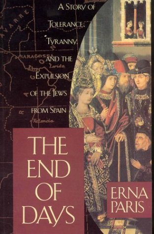 The End of Days: A Story of Tolerance, Tyranny, and the Expulsion of the Jews from Spain: Erna ...