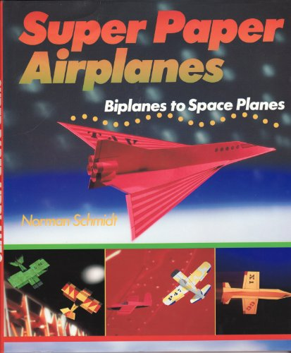9781895569308: Super Paper Airplanes: Biplanes to Space Planes