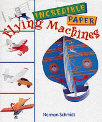Incredible Paper Flying Machines: Schmidt, Norman