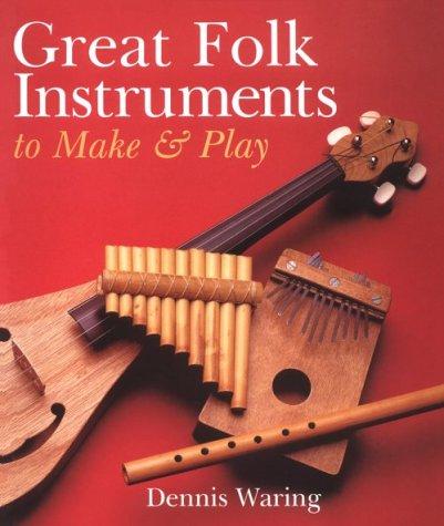 Great Folk Instruments To Make & Play: Dennis Waring