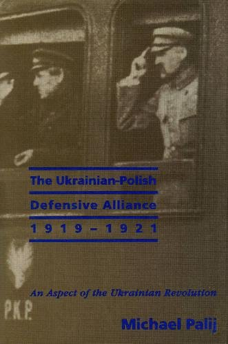 The Ukrainian-Polish Defensive Alliance: An Aspect of the Ukrainian Revolution: Palij, Michael